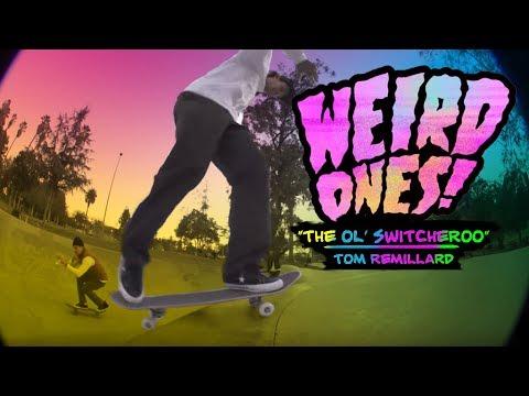 Weird Ones! Tom Remillard with the ol' switcheroo