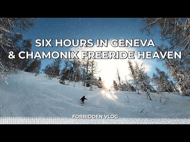 SIX HOURS IN GENEVA & CHAMONIX FREERIDE HEAVEN (Forbidden vlog)
