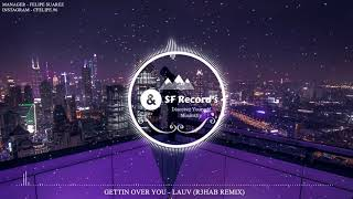 Lauv - Getting Over You (R3HAB Remix) [ SF Record's]
