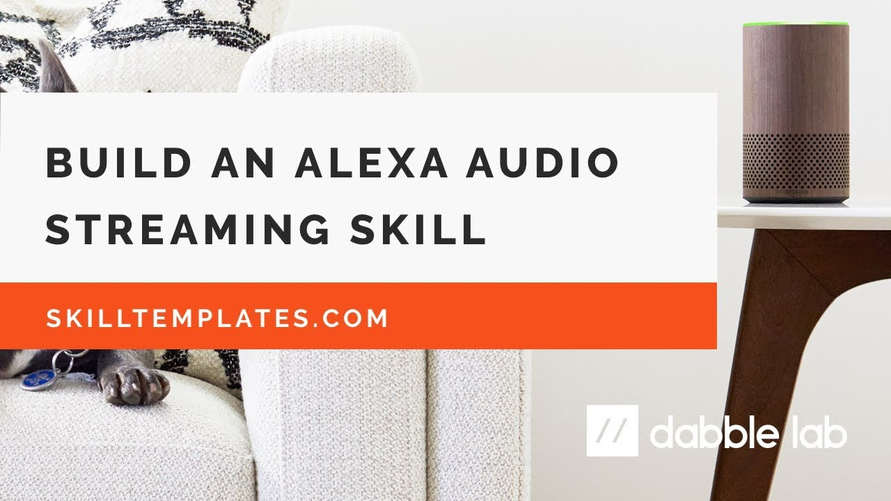 Build an Alexa Audio Streaming Skill - Dabble Lab #96