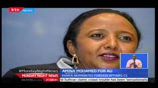 Monday Night News: Kenya nominates Amina Mohamed for chair of AU commission, 3/10/2016