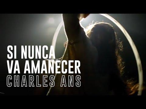 CHARLES ANS - SI NUNCA VA AMANECER /