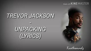 Trevor Jackson   Unpacking (Lyrics)