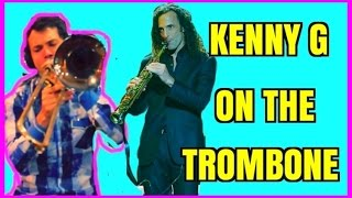 Kenny G On The Trombone  Forever In Love Cover