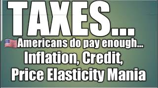 TAXES   Americans do pay enough   Inflation, Credit, Price Elasticity mania