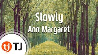 [TJ노래방] Slowly - Ann Margaret (Slowly - Ann Margaret) / TJ Karaoke