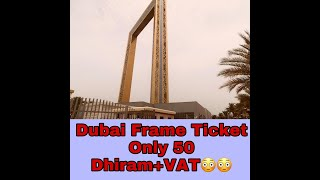Dubai Frame Ticket 50 Dhiram Only+VAT