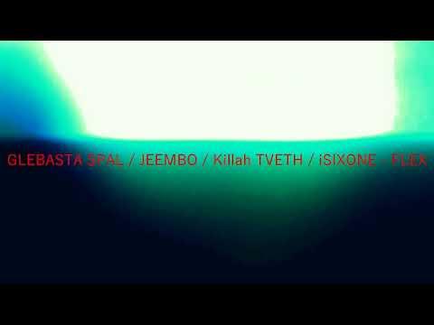 GLEBASTA SPAL / JEEMBO / Killah TVETH / iSIXONE - FLEX