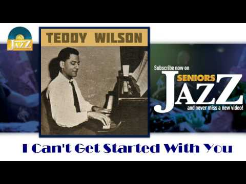 Teddy Wilson - I Can't Get Started With You (HD) Officiel Seniors Jazz