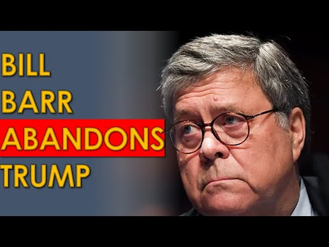 Bill Barr: no EVIDENCE of Fraud, ABANDONS Donald Trump