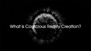 What is Conscious Reality Creation?