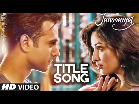 Download JUNOONIYAT  Video (Title Track) | Junooniyat | Pulkit Samrat, Yami Gautam | Meet Bros Anjjan Falak HD Mp4 3GP Video and MP3
