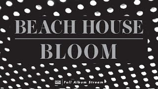 Beach House   Bloom [FULL ALBUM STREAM]