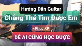 Hướng Dẫn Guitar : Chẳng Thể Tìm Được Em - Phúc XP | Có Intro | SIÊU HAY SIÊU DỄ | Nguyên Singer