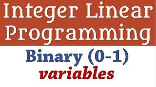 Integer Linear Programming - Binary (0-1) Variables 1, Fixed Cost