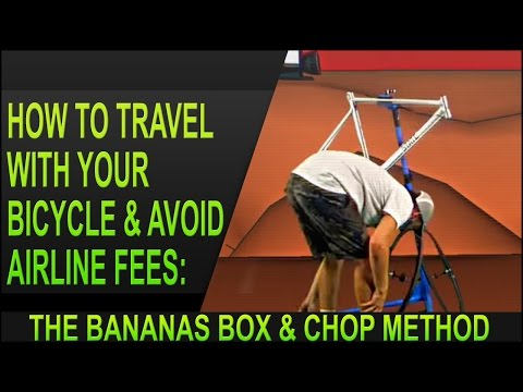 Skip Heavy Airline Fees When Travelling With A Bicycle With The 'Bananas Box And Chop' Method