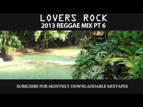 2013 REGGAE MIX PT 6 – LOVERS ROCK PT 6
