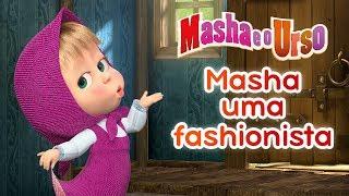 Masha e o Urso - 💋 Masha Uma Fashionista 👠