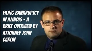 Filing Bankruptcy in Illinois - A Brief Overview by Attorney John Carlin
