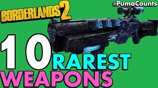 Top 10 Rarest and Hardest Guns and Weapons to Get in Borderlands 2 (Most Rare!) #PumaCounts