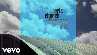 Eric Church   Desperate Man (Official Audio)