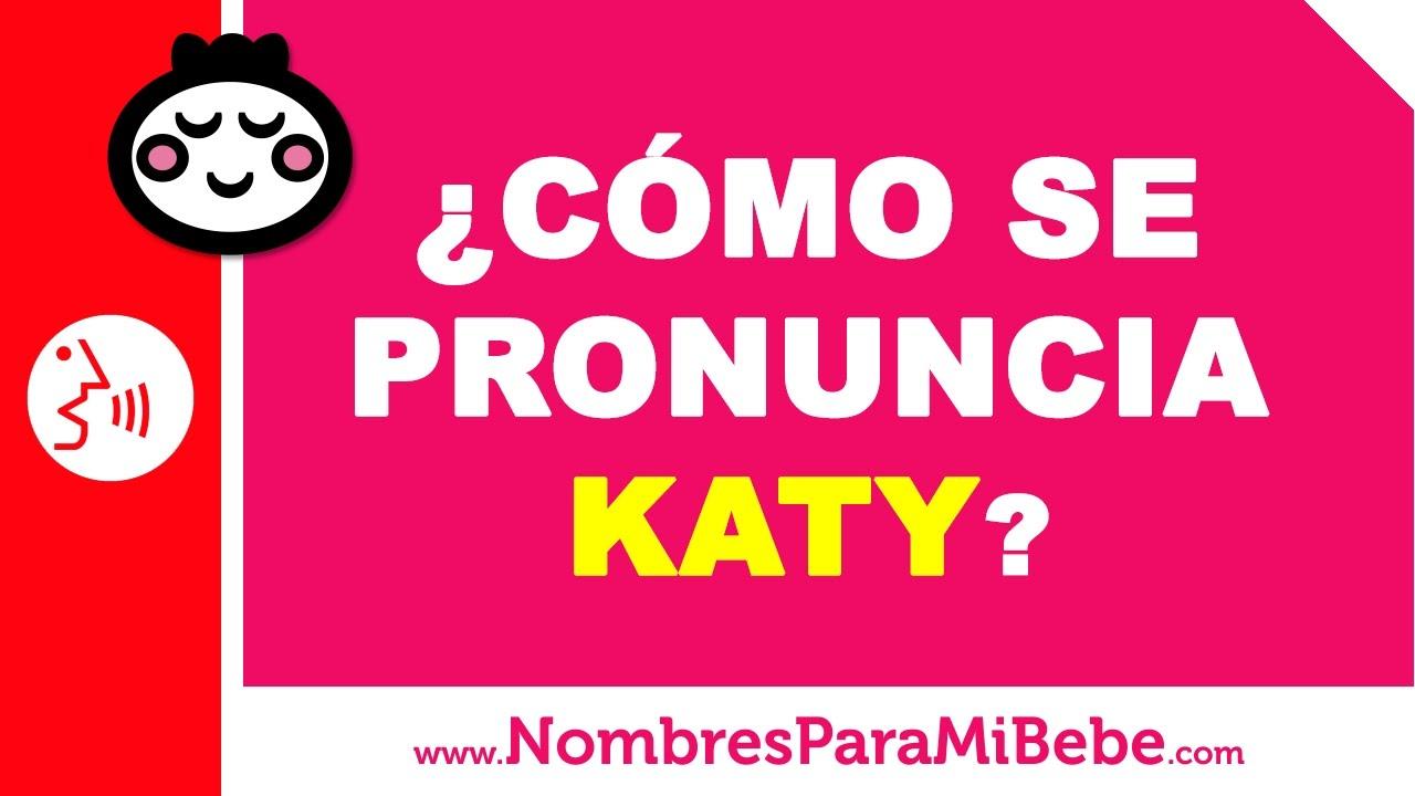 ¿Cómo se pronuncia KATY en inglés? - www.nombresparamibebe.com