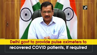 Delhi govt to provide pulse oximeters to recovered COVID patients, if required - Download this Video in MP3, M4A, WEBM, MP4, 3GP