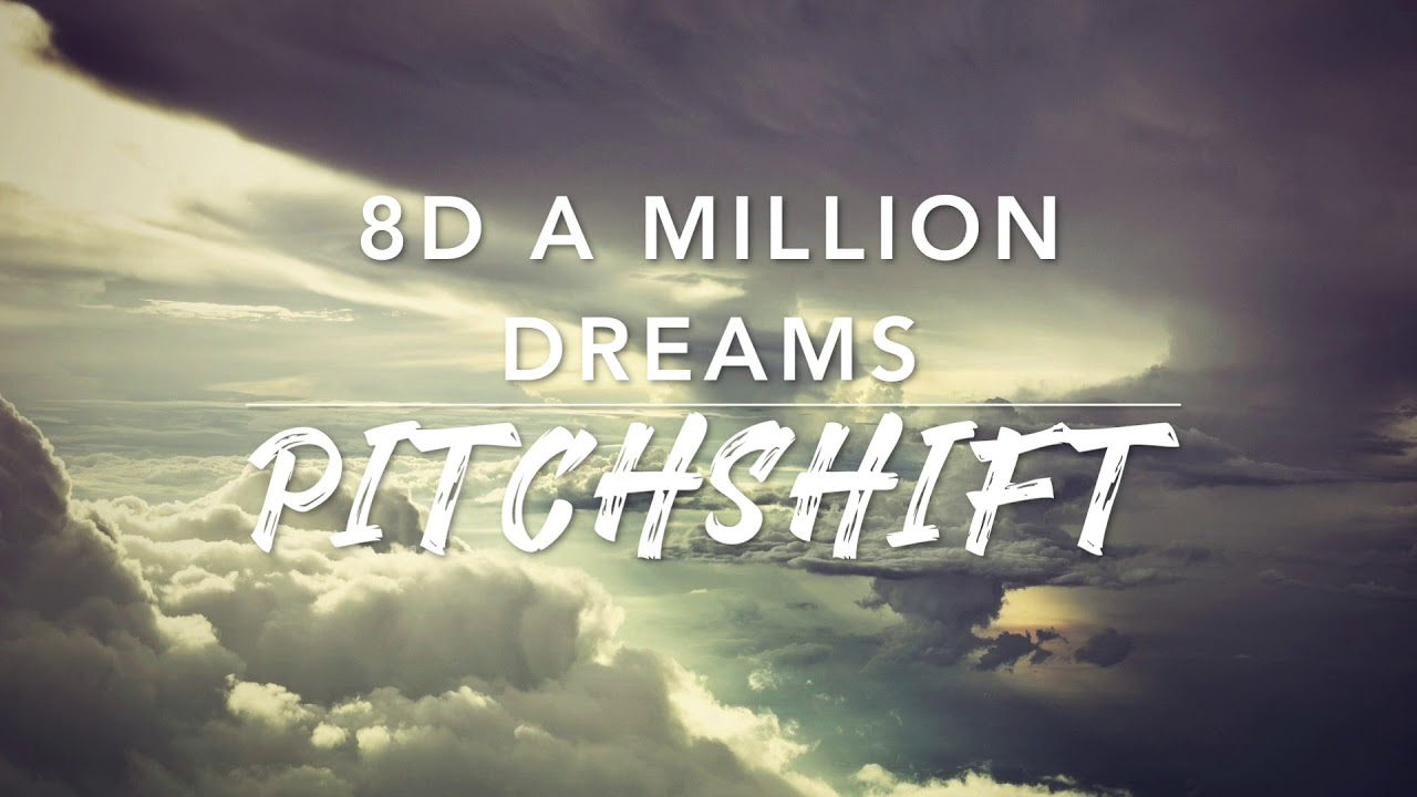8D A Million Dreams — The Greatest Showman | PitchShift