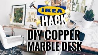 IKEA HACK | DIY MARBLE & COPPER / ROSE GOLD DESK  | CIARA O'DOHERTY