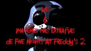 Las 6 Imagenes Mas Extrañas de Five Nights A Freddy's 2   fnaf 2