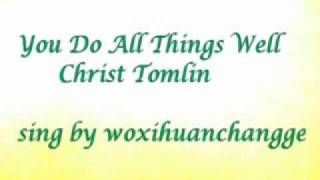 You Do All Things Well -Chris Tomlin- sing by me