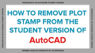 REMOVE PLOT STAMP FROM STUDENT VERSION OF AUTOCAD