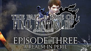 The Fall and Rise of Final Fantasy XIV | Episode Three | A Realm in Peril