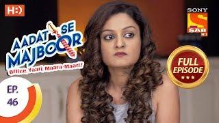 Aadat Se Majboor - Ep 46 - Full Episode - 5th December, 2017