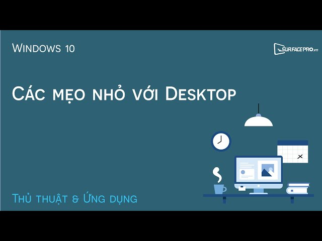 Các mẹo nhỏ với Desktop trên Windows 10