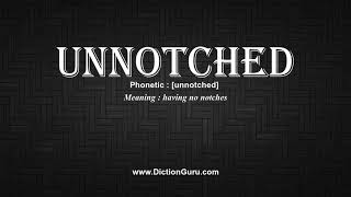 How to Pronounce unnotched with Meaning, Phonetic, Synonyms and Sentence Examples