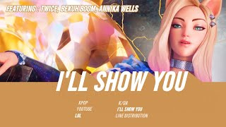 K/DA - I'LL SHOW YOU ft. TWICE, Bekuh BOOM, Annika Wells / Line Distribution