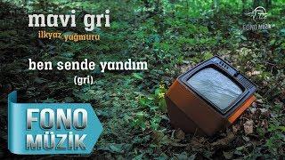 Mavi Gri - Ben Sende Yandım(Gri) (Official Audio)