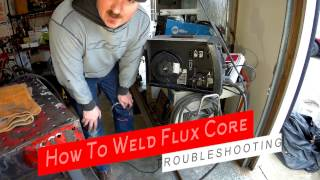 How To Weld Flux Core FCAW - Setup and Troubleshooting