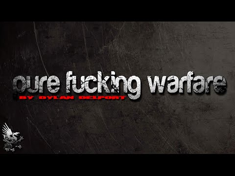 Pure Fucking Warfare - By Dylan Delport