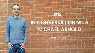 In Conversation with Michael Arnold – Jamie Finlay Part 1