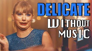 TAYLOR SWIFT   Delicate (#WITHOUTMUSIC Parody)