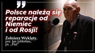 """Żołnierz Wyklęty por. Jan Jabłoniec, ps. """"Fiat"""": Polsce należą się reparacje od Niemiec i od Rosji!"""