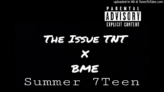 TheIssueTNT X BME (OG X Lor Myddie) - Summer 7Teen (Official Audio)
