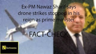 Fact-Check | Did drone strikes stop in Nawaz Sharif's reign as prime minister?