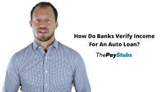 How Do Banks Verify Income For An Auto Loan?
