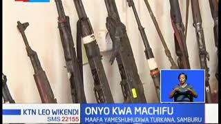Maafa yameshuhudiwa Turkana, Samburu, machifu waonywa kuhusu silaha haramu