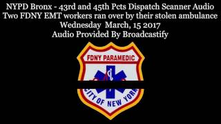 FDNY EMS Dispatch Dispatch Scanner Audio Two FDNY EMS workers ran over by their stolen ambulance