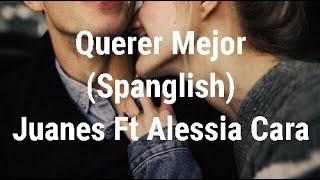 Querer Mejor (Letra Lyrics) Juanes Ft Alssia Cara  Versión Spanglish