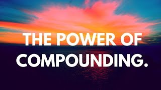 How compounding can change your life